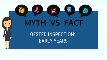 Ofsted Inspection for Early Years: Myth buster